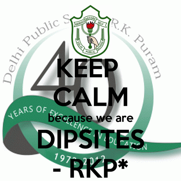KEEP  CALM because we are DIPSITES - RKP*