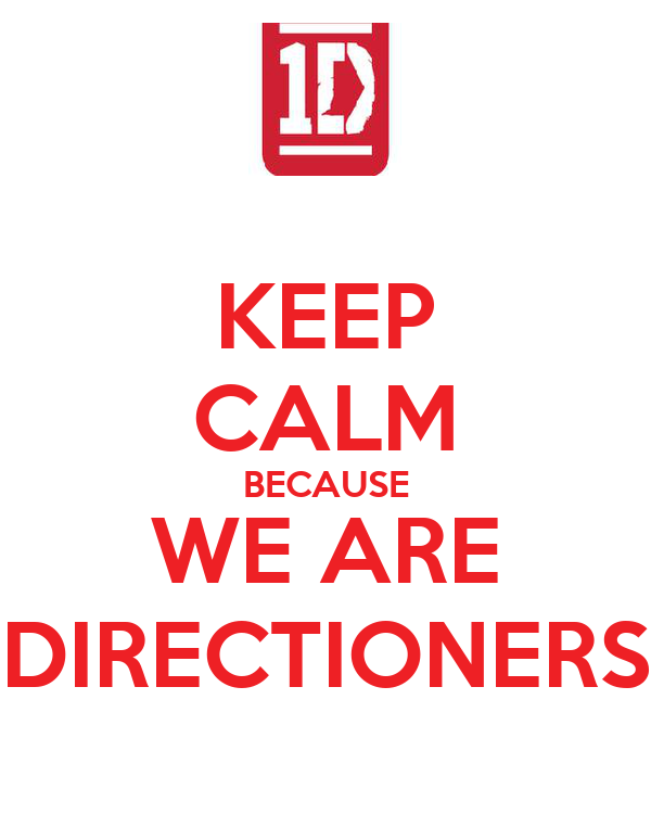 KEEP CALM BECAUSE WE ARE DIRECTIONERS