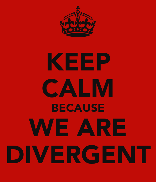 KEEP CALM BECAUSE WE ARE DIVERGENT