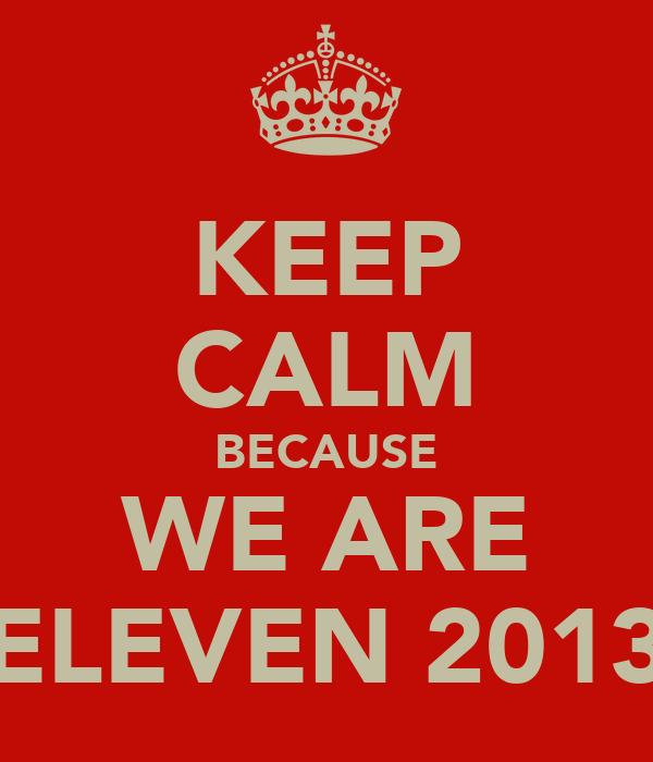 KEEP CALM BECAUSE WE ARE ELEVEN 2013