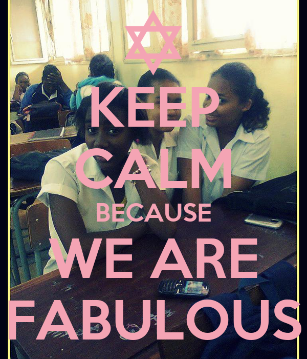 KEEP CALM BECAUSE WE ARE FABULOUS