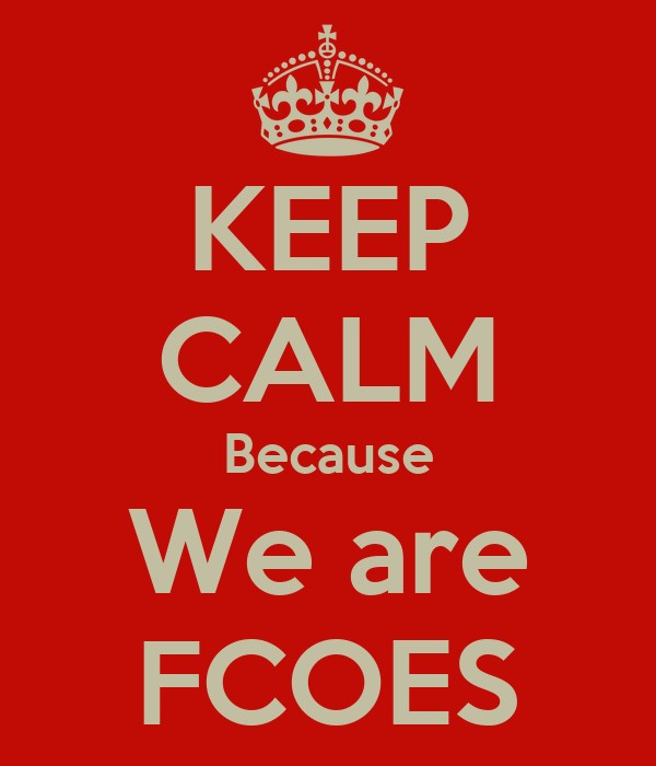 KEEP CALM Because We are FCOES