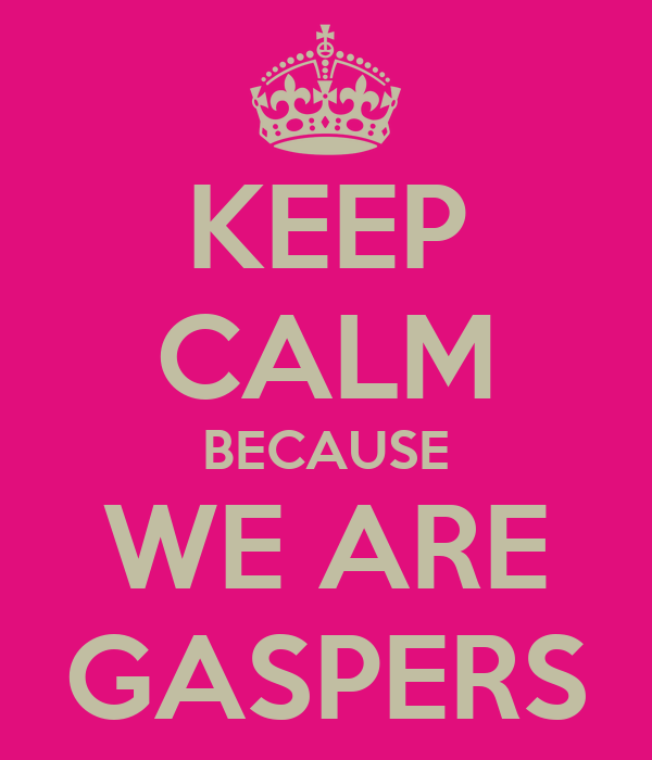 KEEP CALM BECAUSE WE ARE GASPERS
