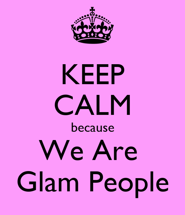 KEEP CALM because We Are  Glam People