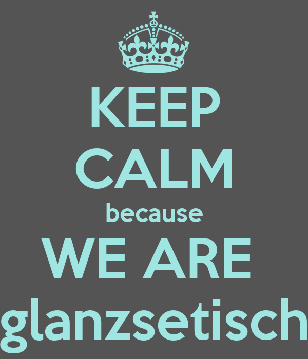KEEP CALM because WE ARE  glanzsetisch