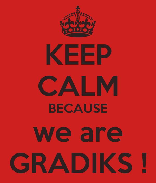 KEEP CALM BECAUSE we are GRADIKS !