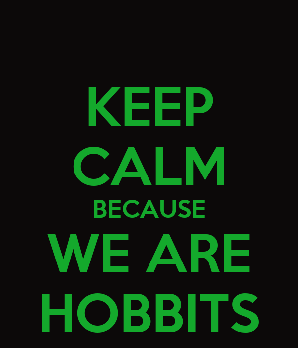 KEEP CALM BECAUSE WE ARE HOBBITS
