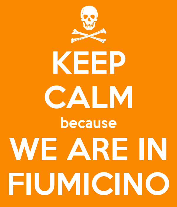 KEEP CALM because WE ARE IN FIUMICINO
