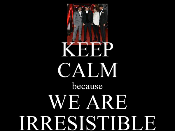 KEEP CALM because WE ARE IRRESISTIBLE