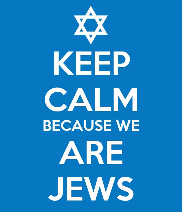KEEP CALM BECAUSE WE ARE JEWS