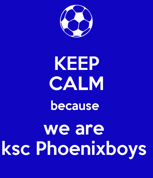 KEEP CALM because  we are  ksc Phoenixboys