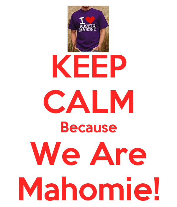 KEEP CALM Because We Are Mahomie!