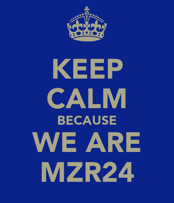 KEEP CALM BECAUSE WE ARE MZR24