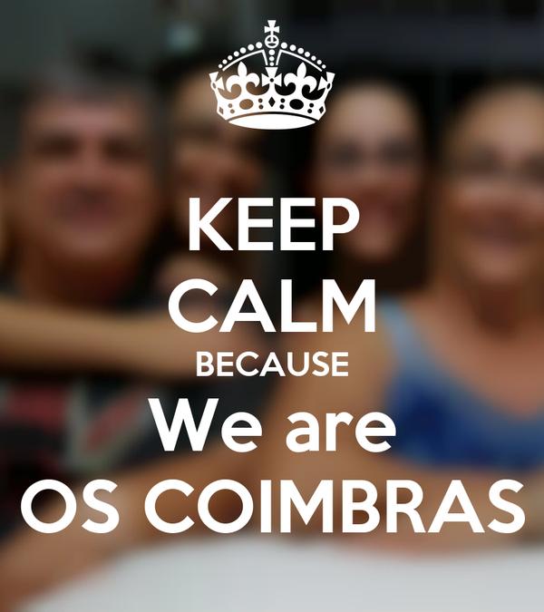 KEEP CALM BECAUSE We are OS COIMBRAS
