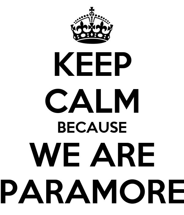 KEEP CALM BECAUSE WE ARE PARAMORE