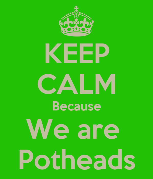 KEEP CALM Because We are  Potheads