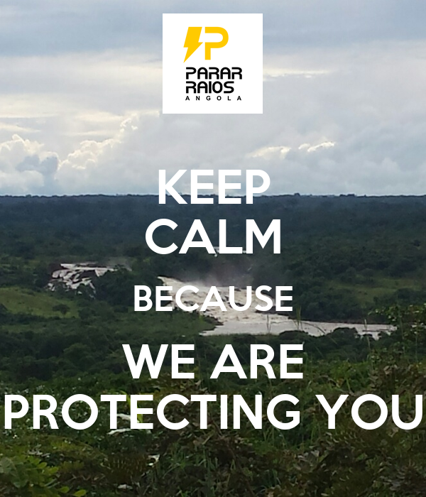 KEEP CALM BECAUSE WE ARE PROTECTING YOU