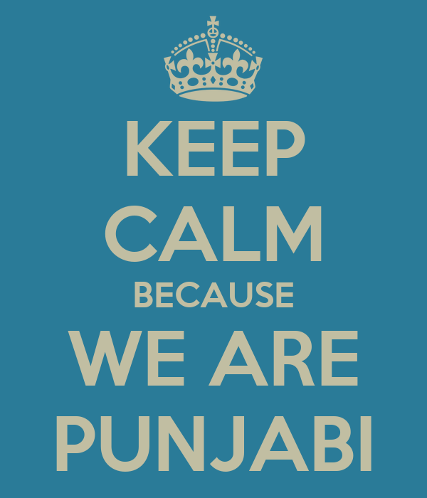 KEEP CALM BECAUSE WE ARE PUNJABI