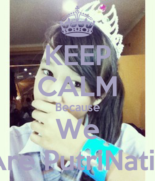 KEEP CALM Because We Are PutriNatic