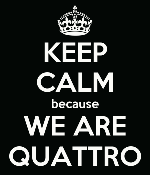 KEEP CALM because WE ARE QUATTRO