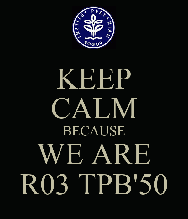 KEEP CALM BECAUSE WE ARE R03 TPB'50