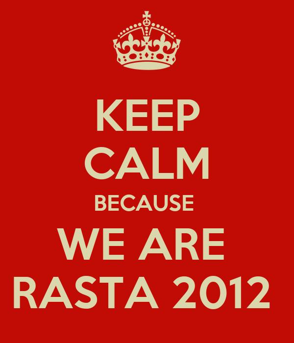 KEEP CALM BECAUSE  WE ARE  RASTA 2012