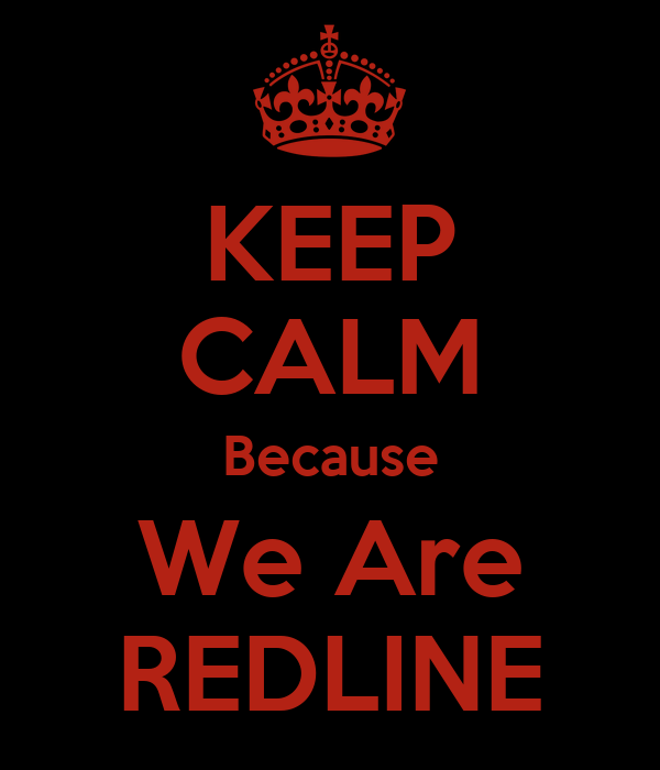 KEEP CALM Because We Are REDLINE