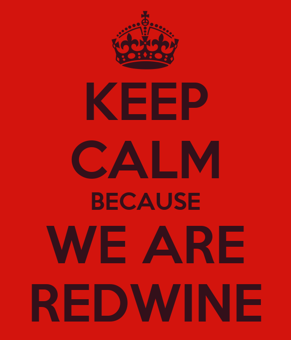 KEEP CALM BECAUSE WE ARE REDWINE