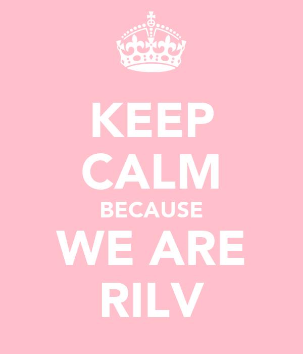 KEEP CALM BECAUSE WE ARE RILV