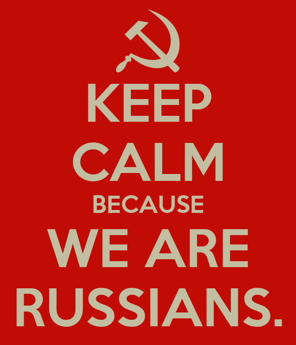 KEEP CALM BECAUSE WE ARE RUSSIANS.