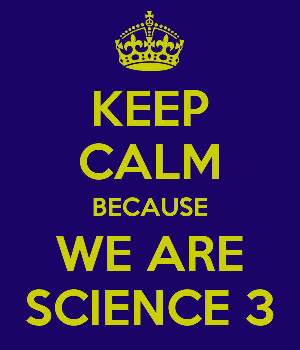 KEEP CALM BECAUSE WE ARE SCIENCE 3