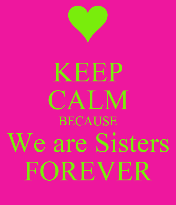 KEEP CALM BECAUSE We are Sisters FOREVER