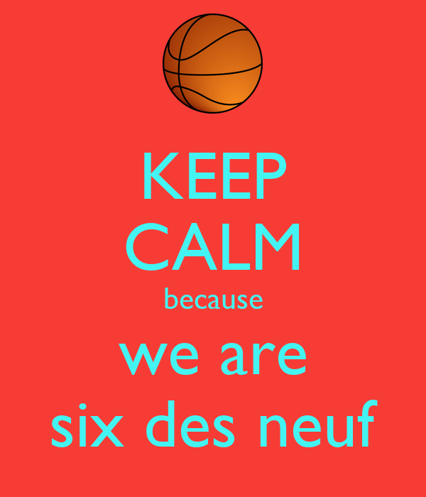 KEEP CALM because we are six des neuf