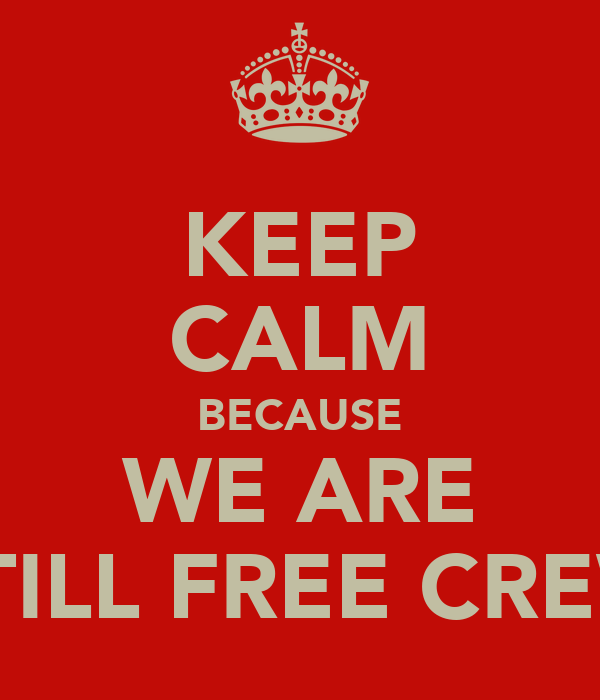 KEEP CALM BECAUSE WE ARE STILL FREE CREW