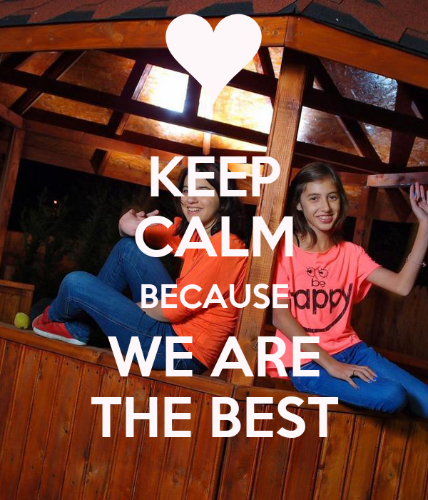 KEEP CALM BECAUSE WE ARE THE BEST