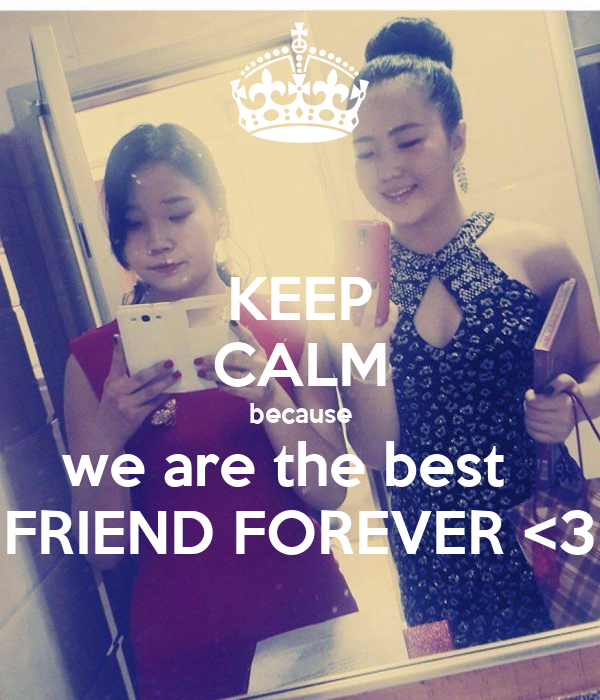 KEEP CALM because we are the best   FRIEND FOREVER <3