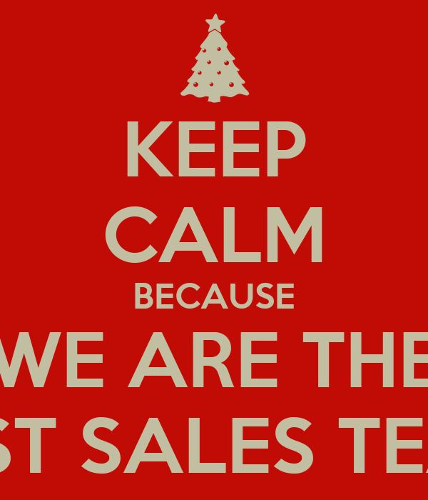 keep calm because we are the best sales team poster pete keep rh keepcalm o matic co uk best sales quotes best sales 2018