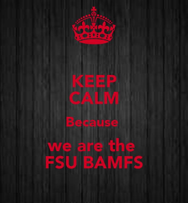 KEEP CALM Because  we are the  FSU BAMFS