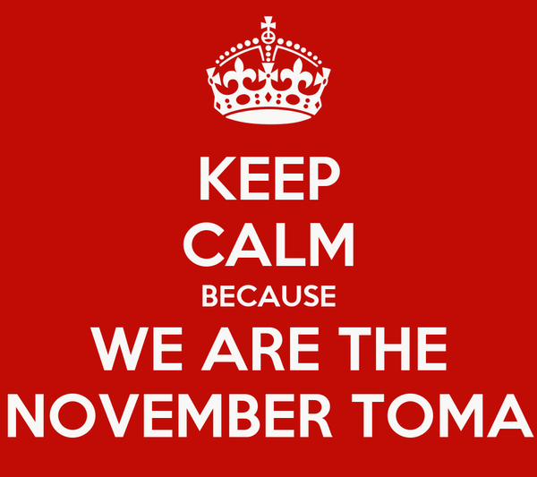 KEEP CALM BECAUSE WE ARE THE NOVEMBER TOMA