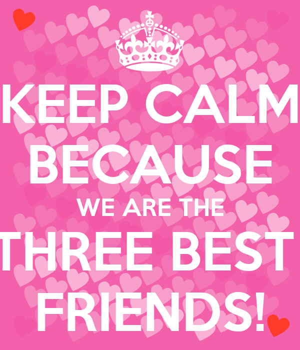 Keep Calm Because We Are The Three Best Friends Poster Jazmin