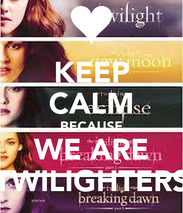 KEEP CALM BECAUSE WE ARE TWILIGHTERS