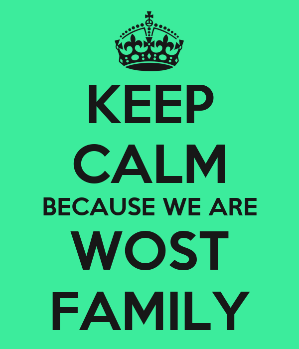 KEEP CALM BECAUSE WE ARE WOST FAMILY