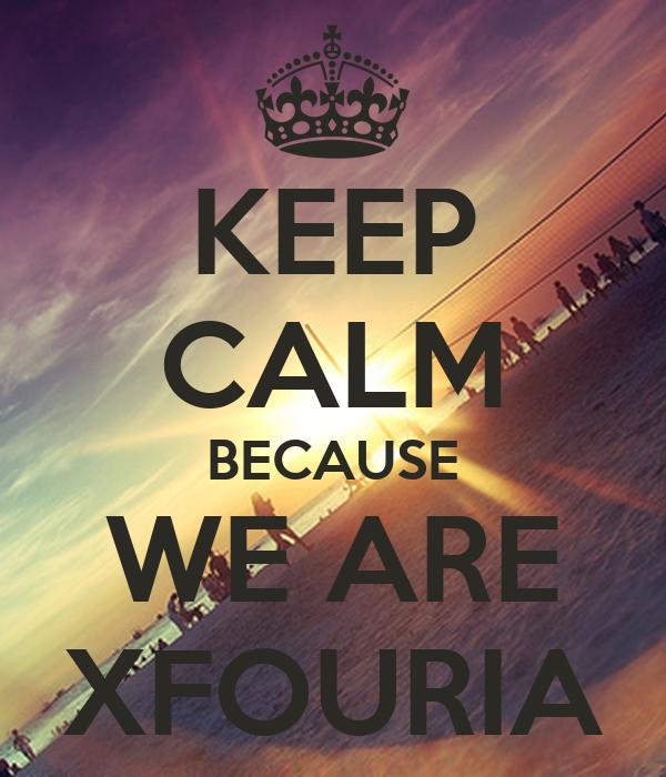 KEEP CALM BECAUSE WE ARE XFOURIA