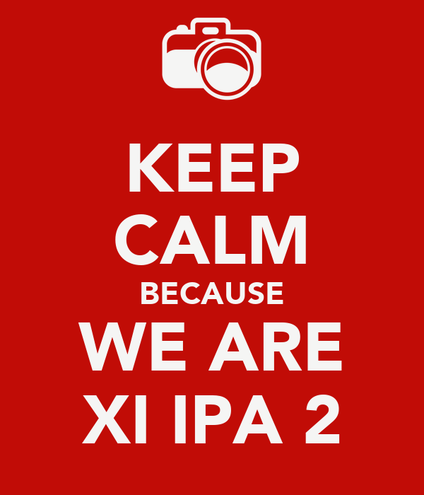 KEEP CALM BECAUSE WE ARE XI IPA 2