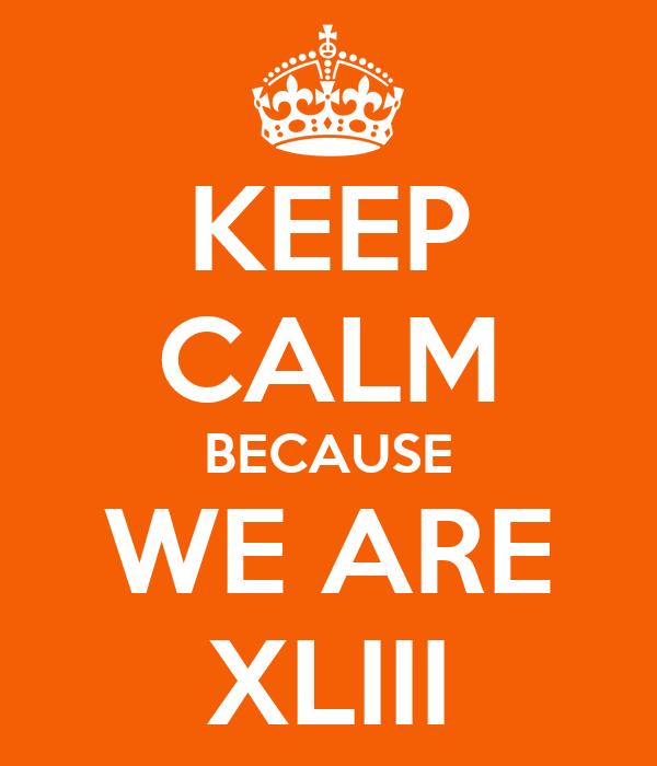 KEEP CALM BECAUSE WE ARE XLIII