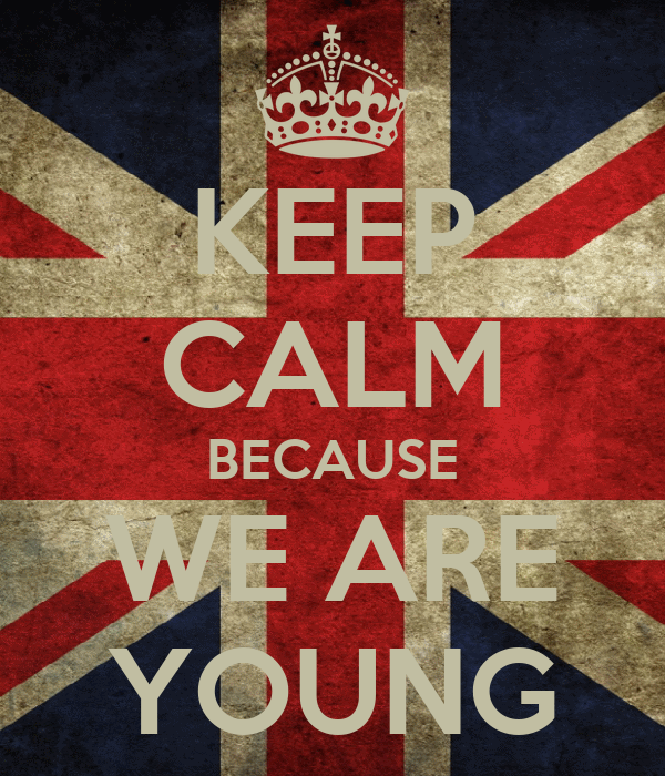 KEEP CALM BECAUSE WE ARE YOUNG