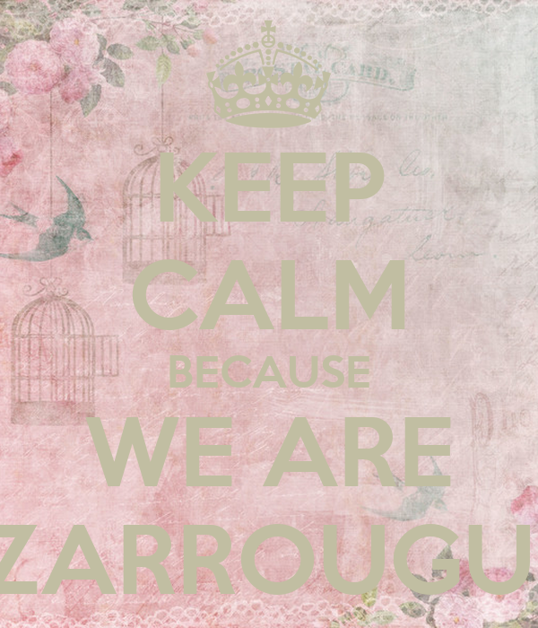 KEEP CALM BECAUSE WE ARE ZARROUGUI