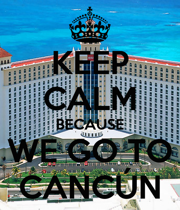 KEEP CALM BECAUSE WE GO TO CANCÚN