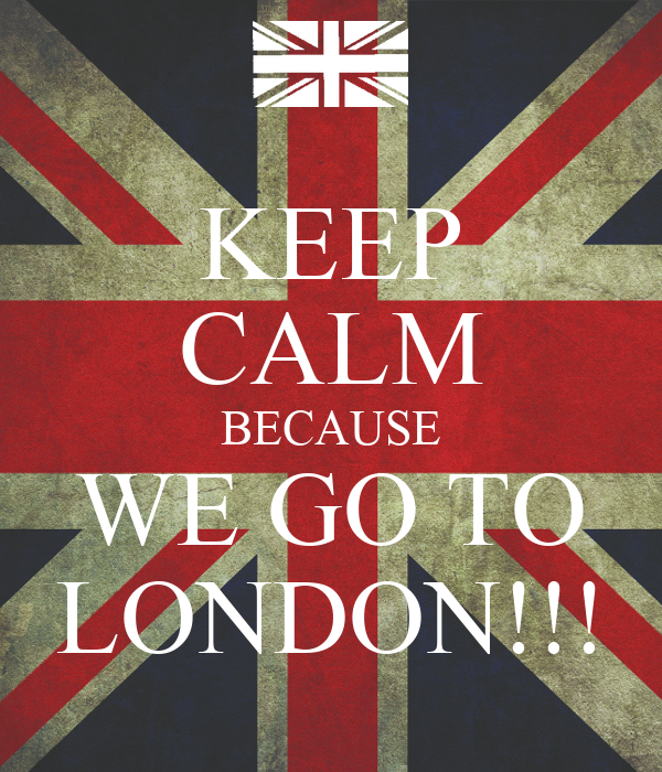 KEEP CALM BECAUSE WE GO TO LONDON!!!