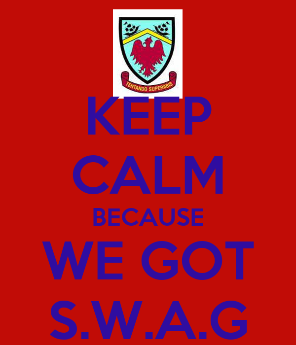 KEEP CALM BECAUSE WE GOT S.W.A.G